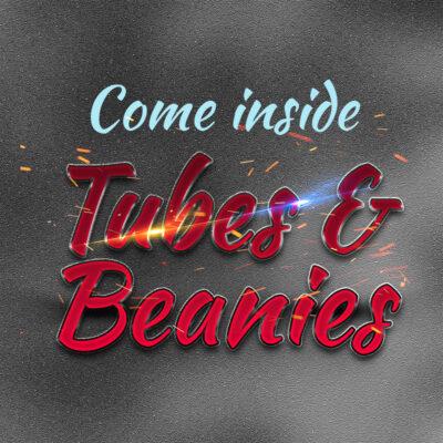 Tubes & Beanies